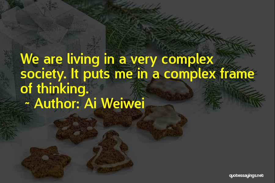 Living With Complexity Quotes By Ai Weiwei