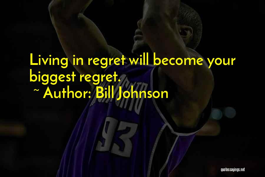 Living Without Regret Quotes By Bill Johnson