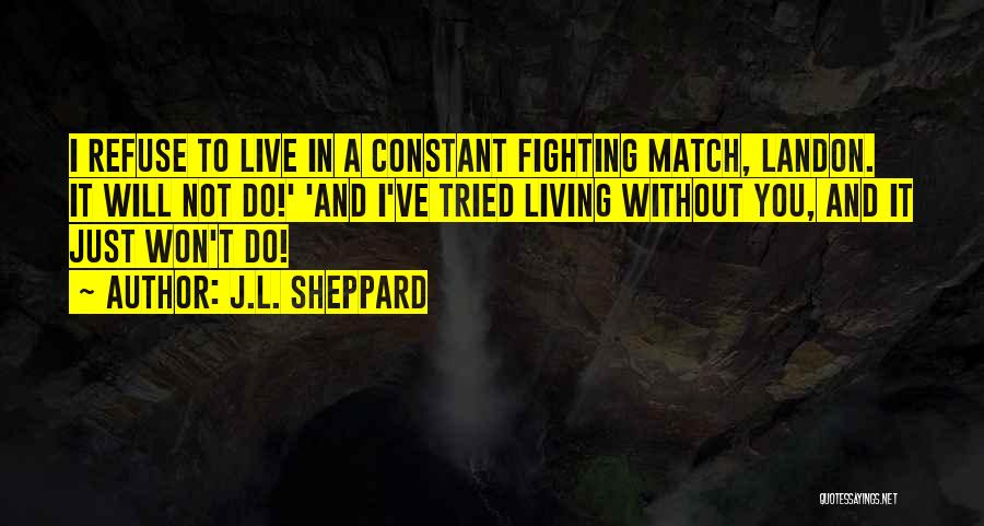 Living Without You Quotes By J.L. Sheppard
