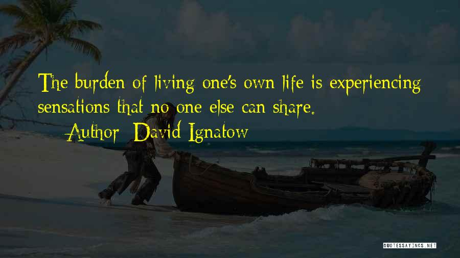 Living Your Life For Someone Else Quotes By David Ignatow