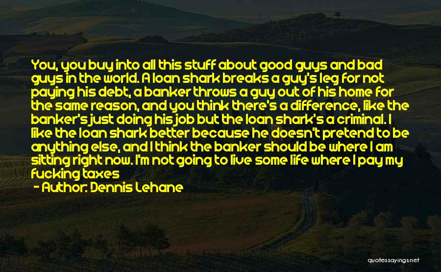 Living Your Life For Someone Else Quotes By Dennis Lehane