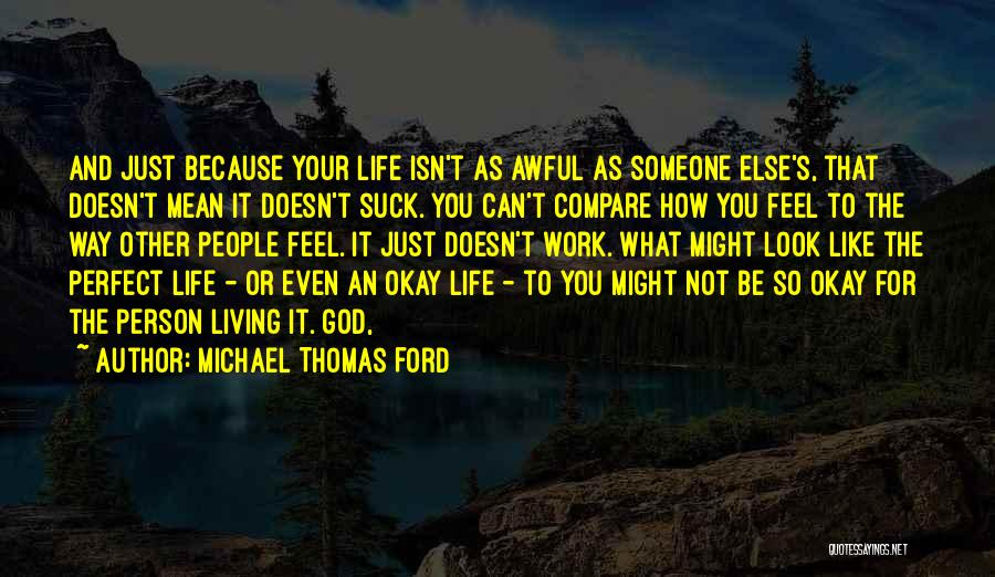 Living Your Life For Someone Else Quotes By Michael Thomas Ford