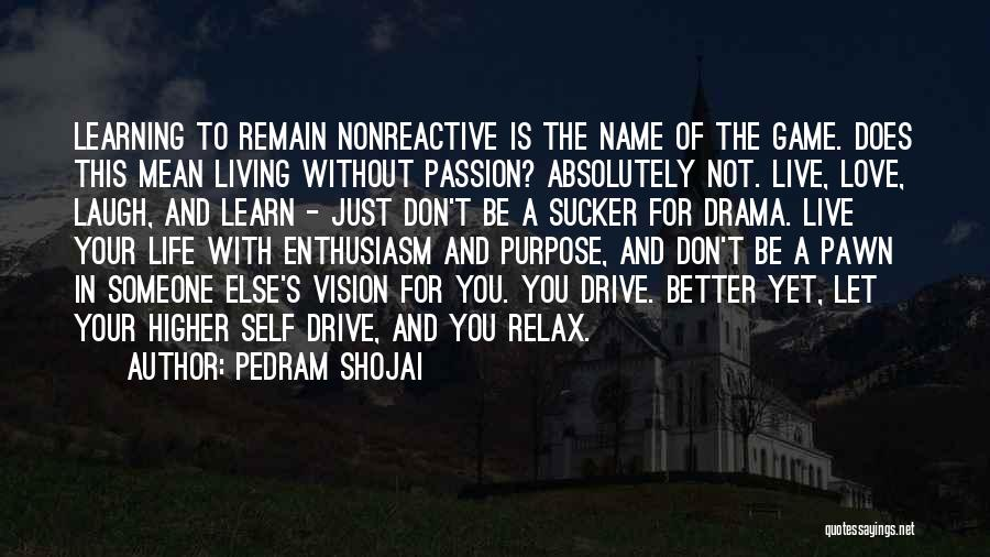 Living Your Life For Someone Else Quotes By Pedram Shojai