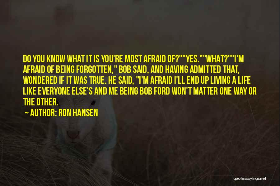 Living Your Life For Someone Else Quotes By Ron Hansen