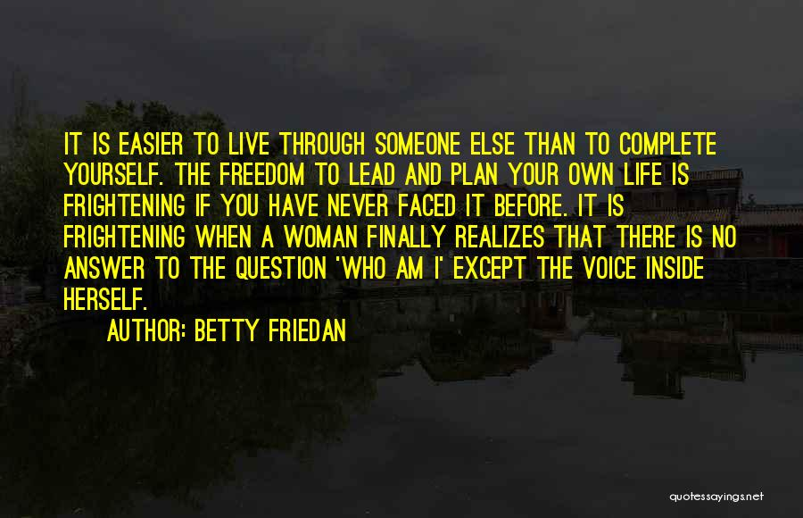 Living Your Life Through Someone Else Quotes By Betty Friedan