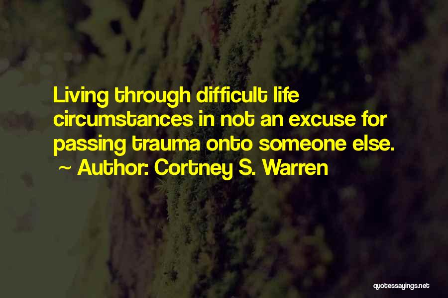 Living Your Life Through Someone Else Quotes By Cortney S. Warren