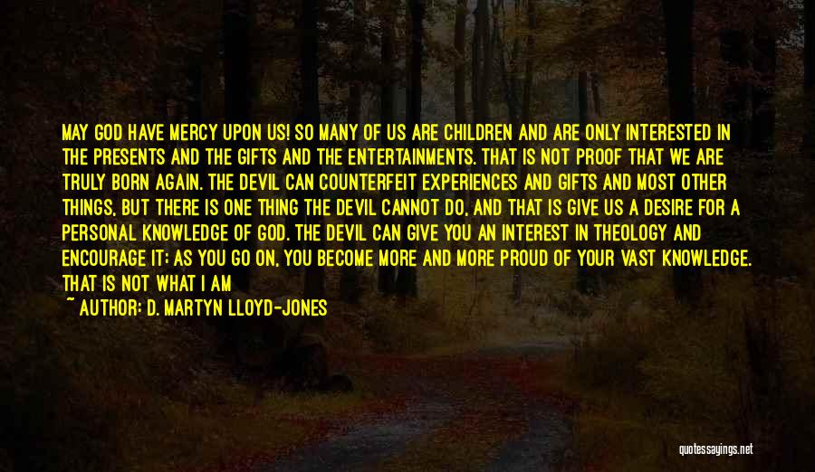 Living Your True Life Quotes By D. Martyn Lloyd-Jones