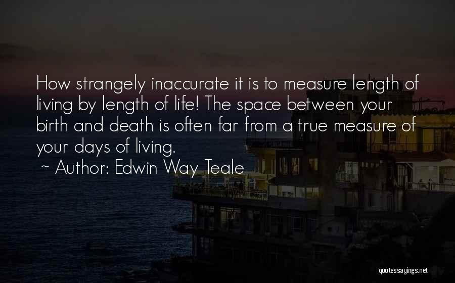 Living Your True Life Quotes By Edwin Way Teale