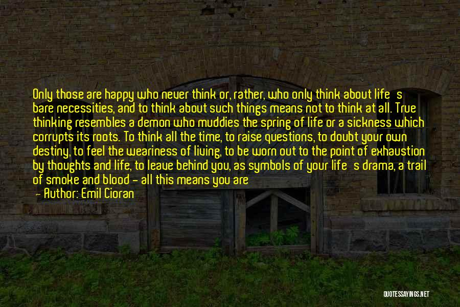Living Your True Life Quotes By Emil Cioran