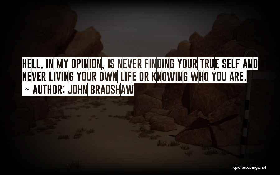 Living Your True Life Quotes By John Bradshaw