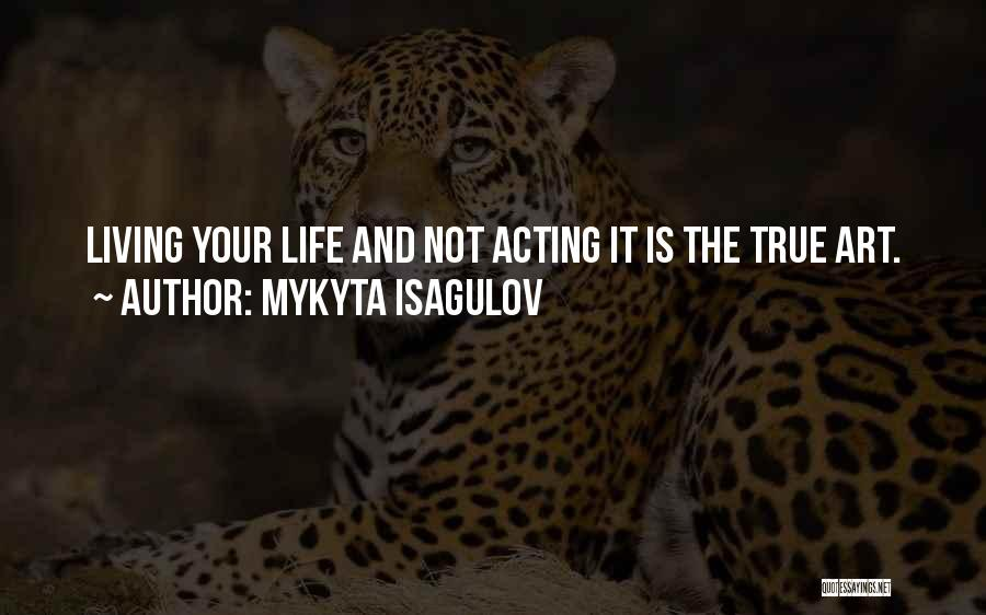 Living Your True Life Quotes By Mykyta Isagulov