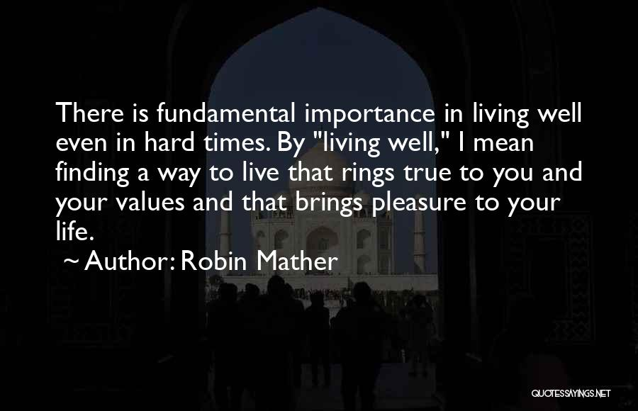 Living Your True Life Quotes By Robin Mather