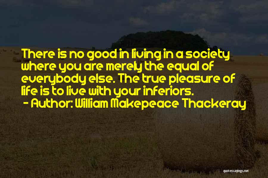 Living Your True Life Quotes By William Makepeace Thackeray