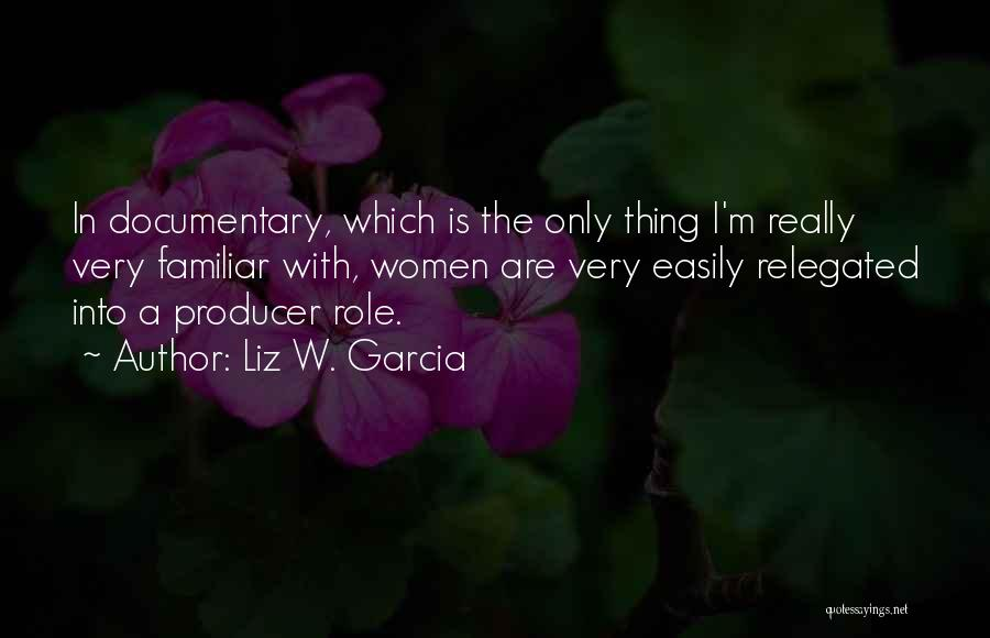 Liz W. Garcia Quotes 135219