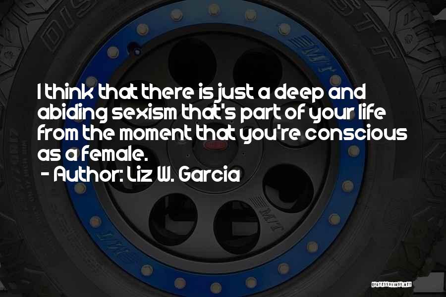 Liz W. Garcia Quotes 2236677
