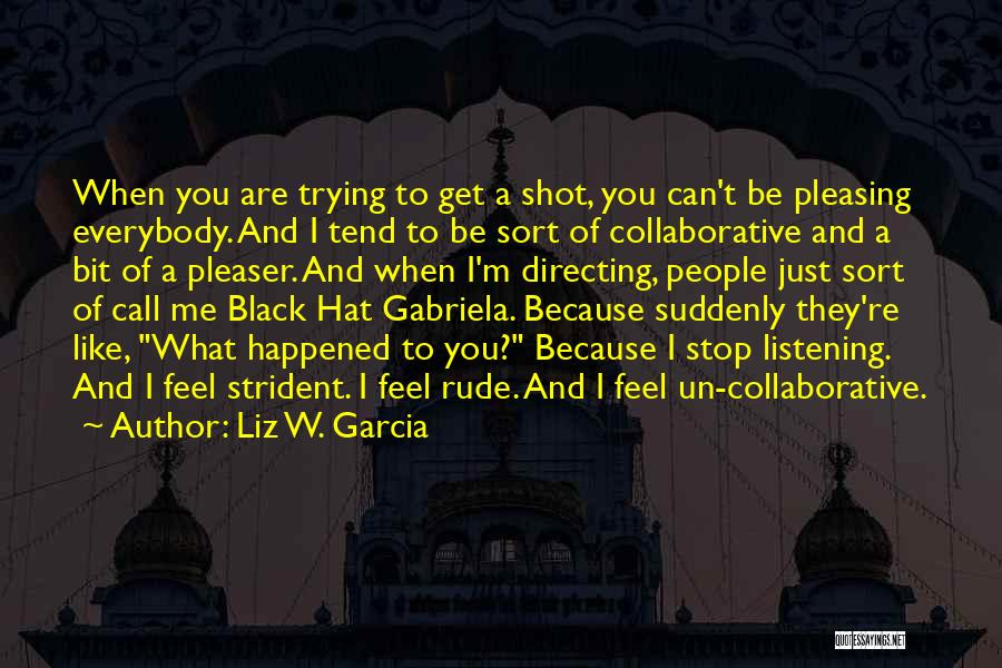 Liz W. Garcia Quotes 879248