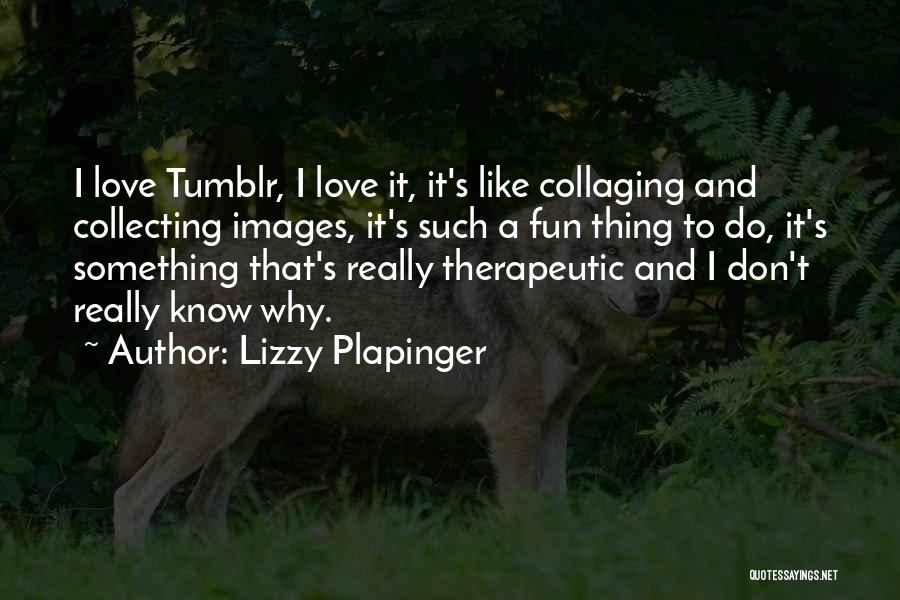 Lizzy Plapinger Quotes 330270