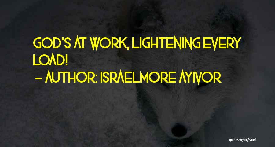 Loads Of Work Quotes By Israelmore Ayivor
