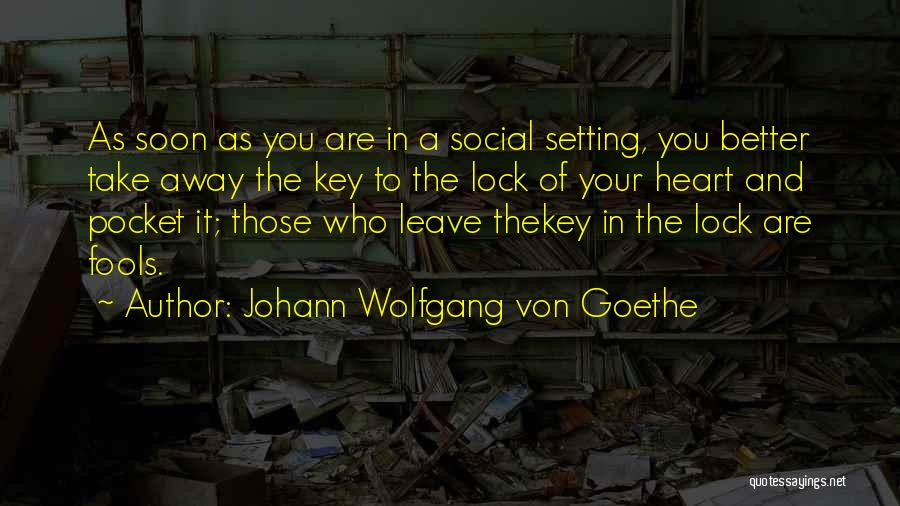 Lock Heart Quotes By Johann Wolfgang Von Goethe