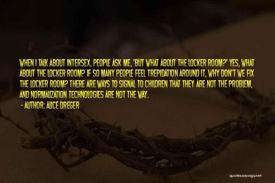 Locker Room Quotes By Alice Dreger