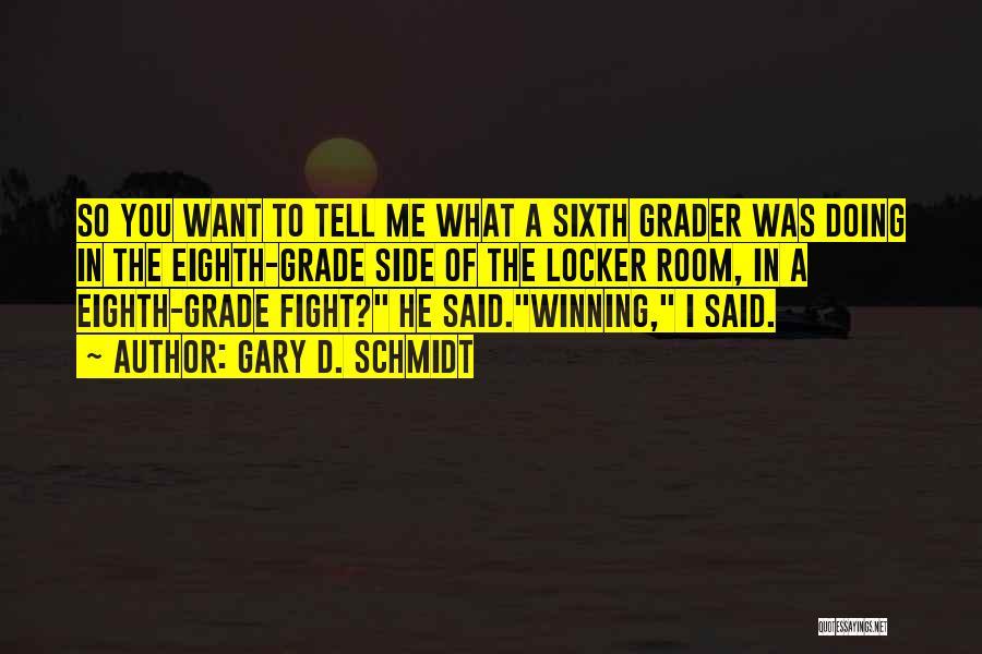 Locker Room Quotes By Gary D. Schmidt