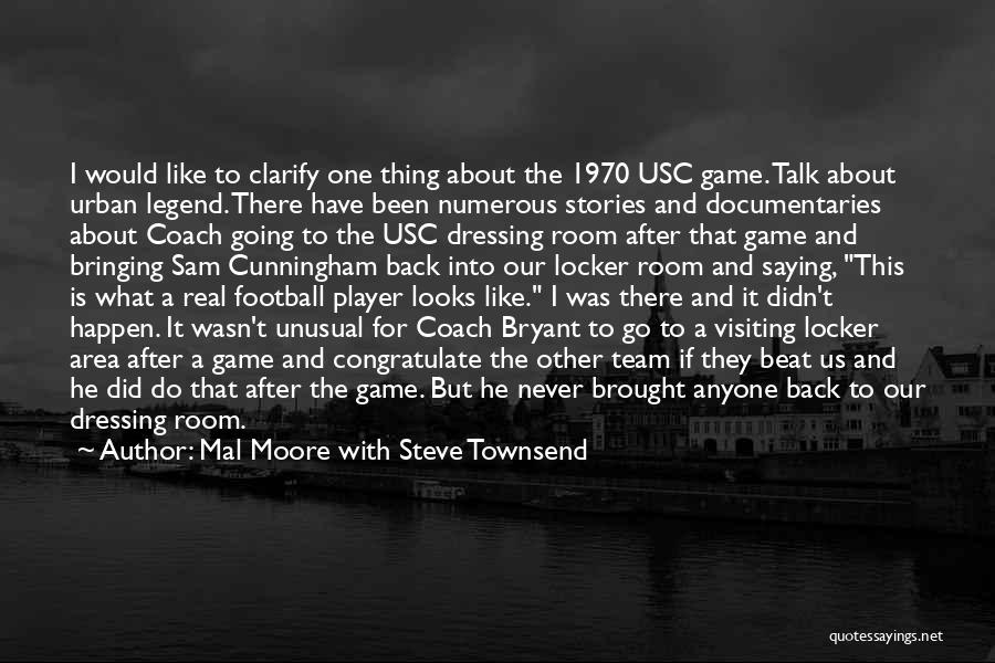 Locker Room Quotes By Mal Moore With Steve Townsend