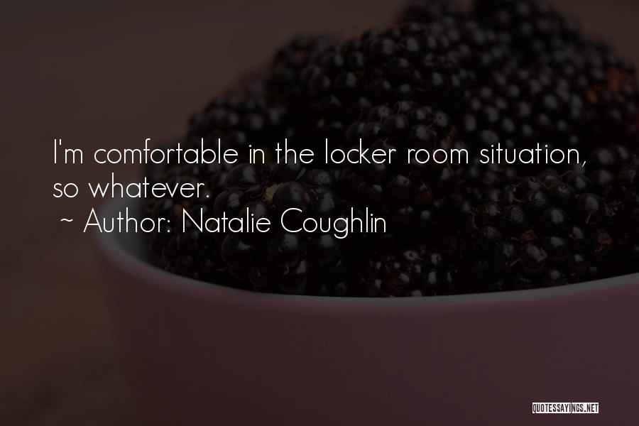 Locker Room Quotes By Natalie Coughlin