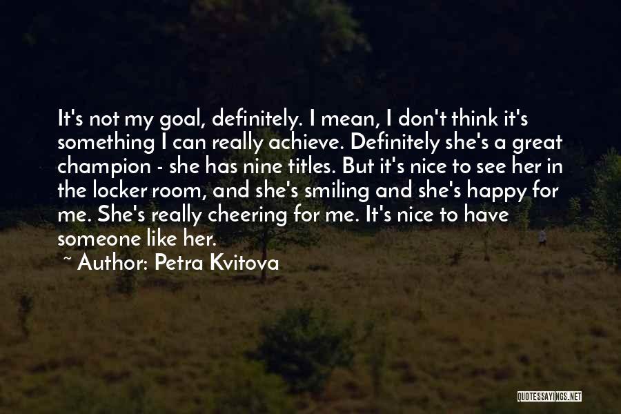 Locker Room Quotes By Petra Kvitova