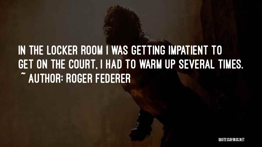 Locker Room Quotes By Roger Federer