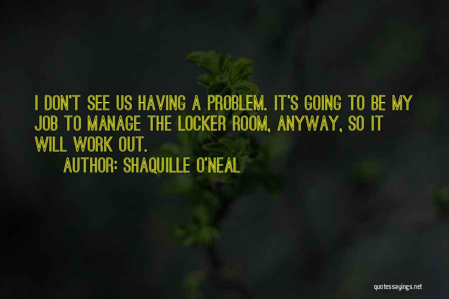 Locker Room Quotes By Shaquille O'Neal