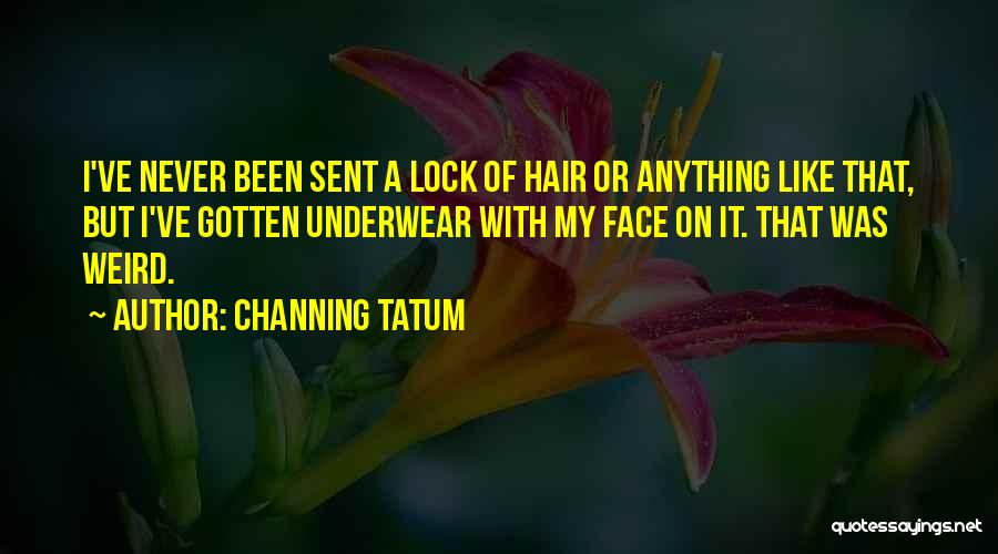 Locks Of Hair Quotes By Channing Tatum