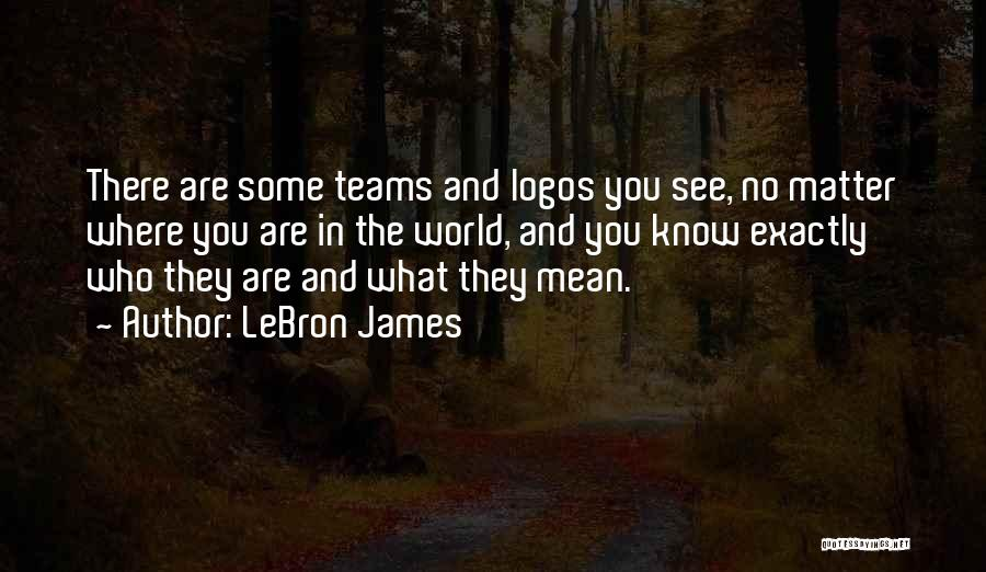 Logos Quotes By LeBron James