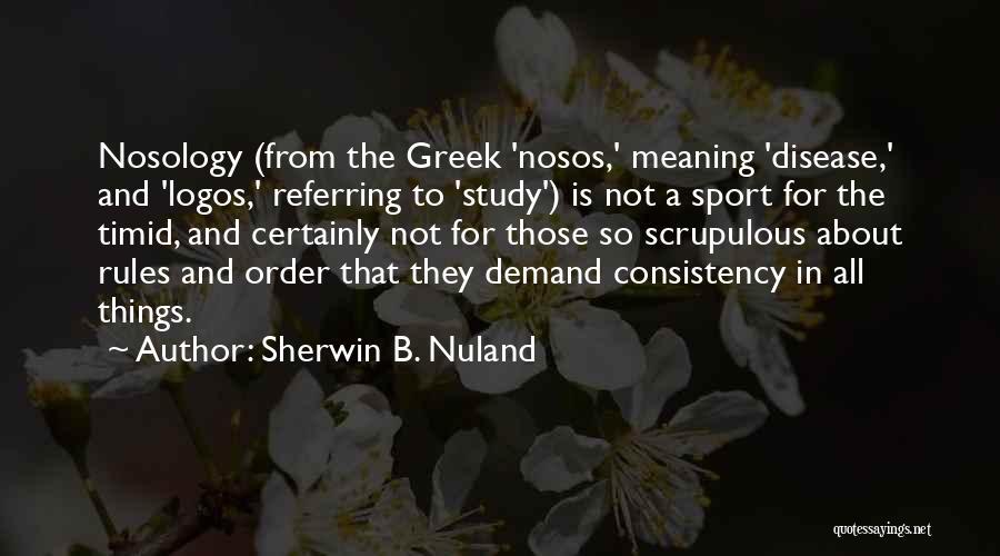 Logos Quotes By Sherwin B. Nuland