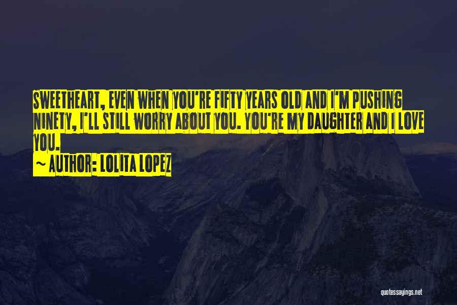 Lolita Lopez Quotes 115248