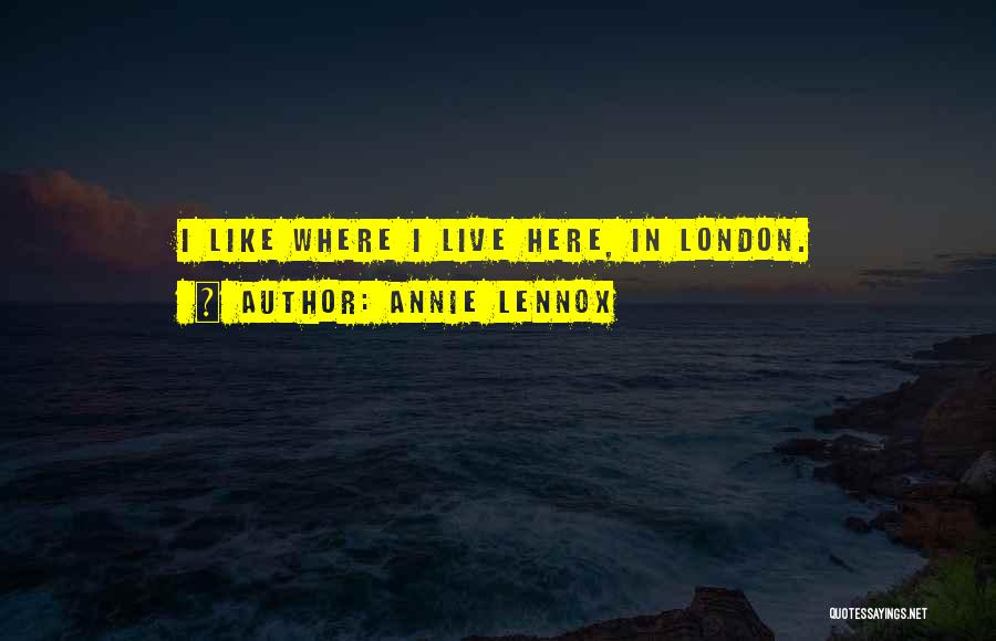 London Here I Come Quotes By Annie Lennox