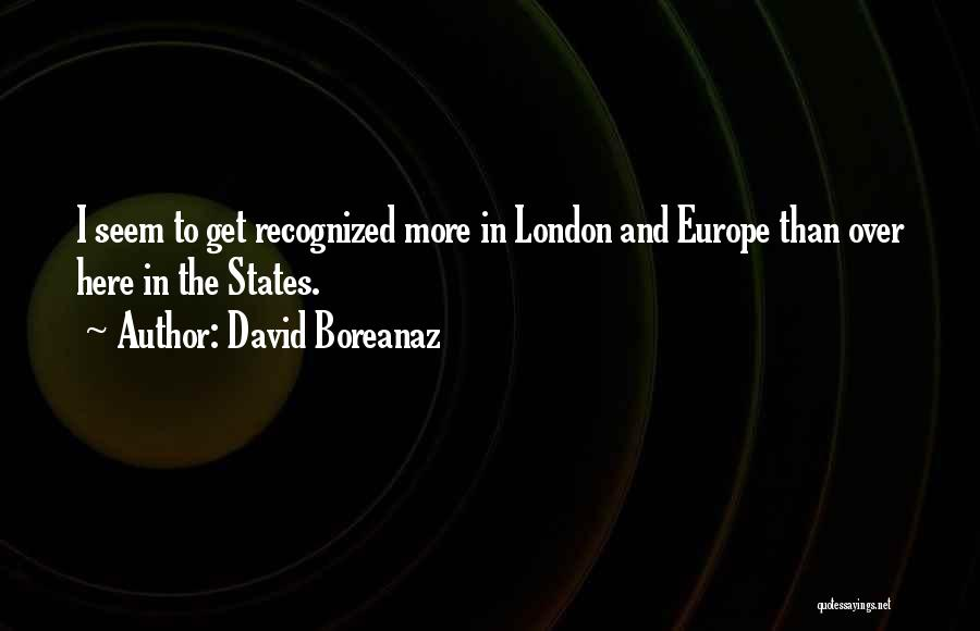 London Here I Come Quotes By David Boreanaz