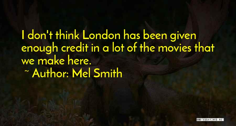 London Here I Come Quotes By Mel Smith