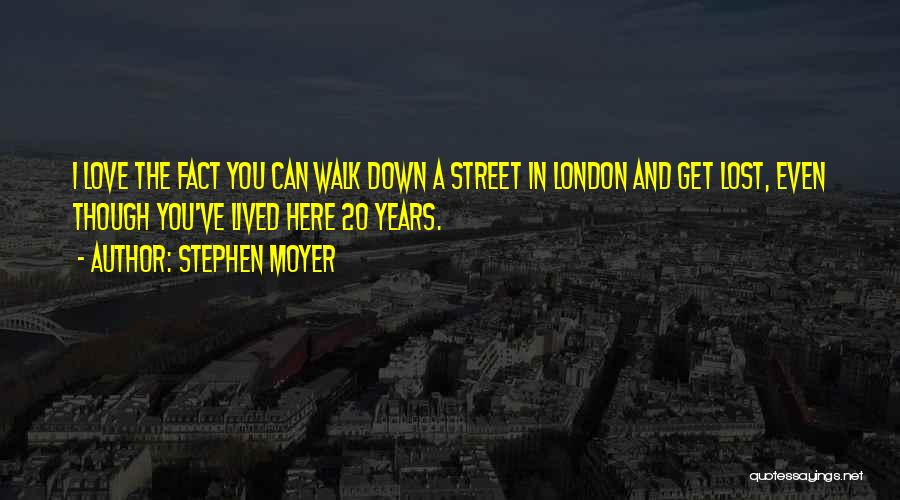 London Here I Come Quotes By Stephen Moyer