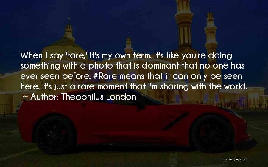 London Here I Come Quotes By Theophilus London