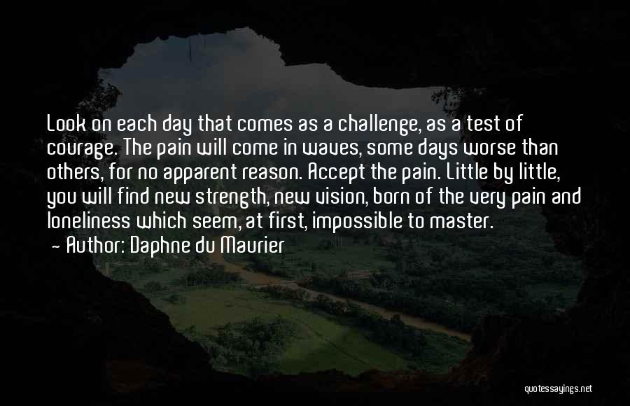 Loneliness And Strength Quotes By Daphne Du Maurier