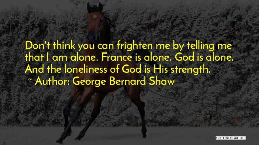 Loneliness And Strength Quotes By George Bernard Shaw