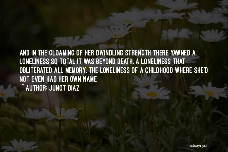 Loneliness And Strength Quotes By Junot Diaz