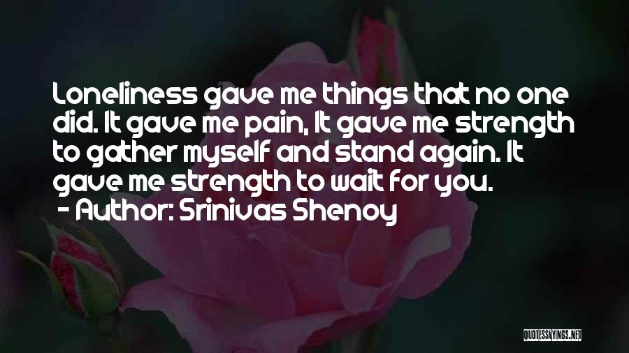 Loneliness And Strength Quotes By Srinivas Shenoy