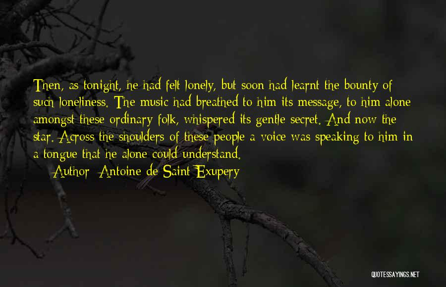 Lonely Tonight Quotes By Antoine De Saint-Exupery