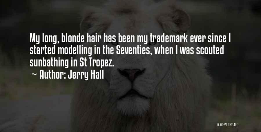 Long Blonde Hair Quotes By Jerry Hall