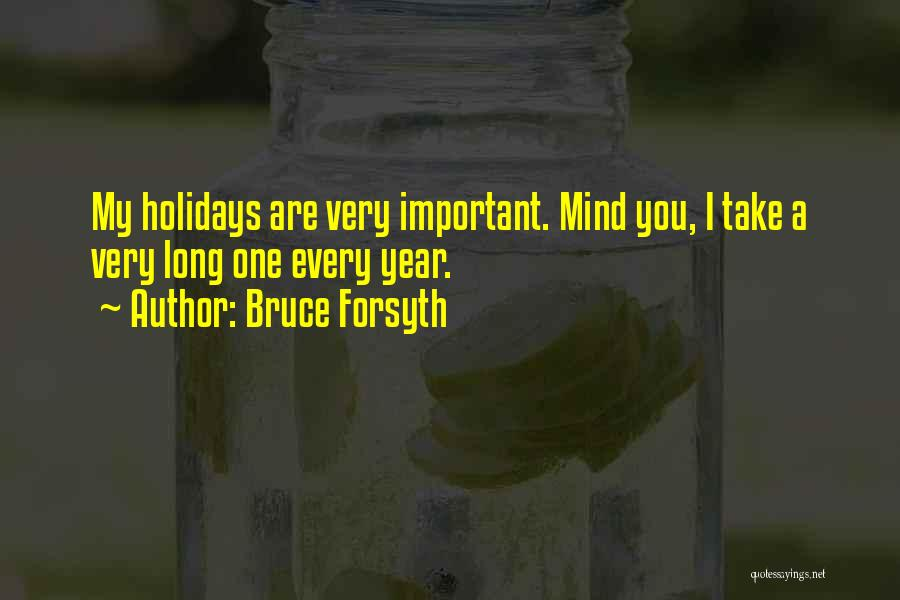 Long Holidays Quotes By Bruce Forsyth