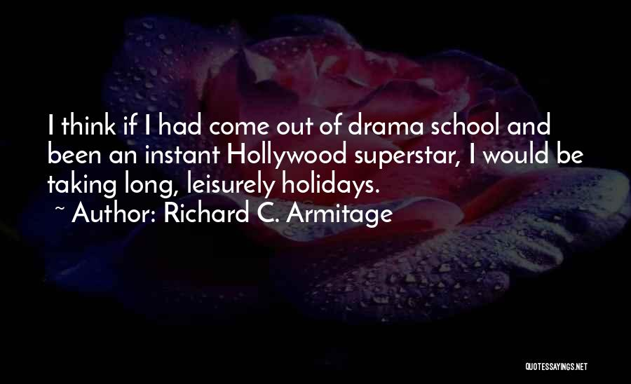 Long Holidays Quotes By Richard C. Armitage