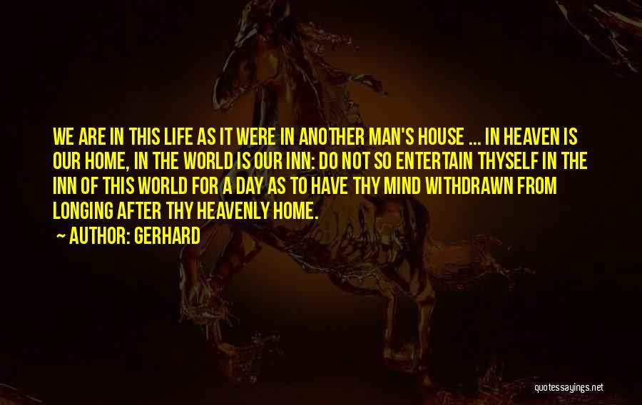 Longing For Heaven Quotes By Gerhard