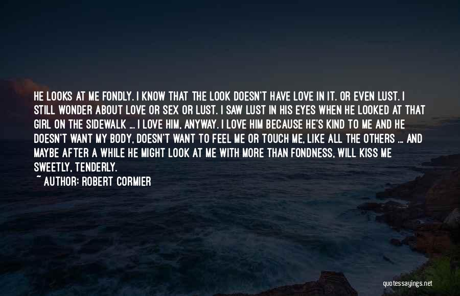 Look After Your Girl Quotes By Robert Cormier
