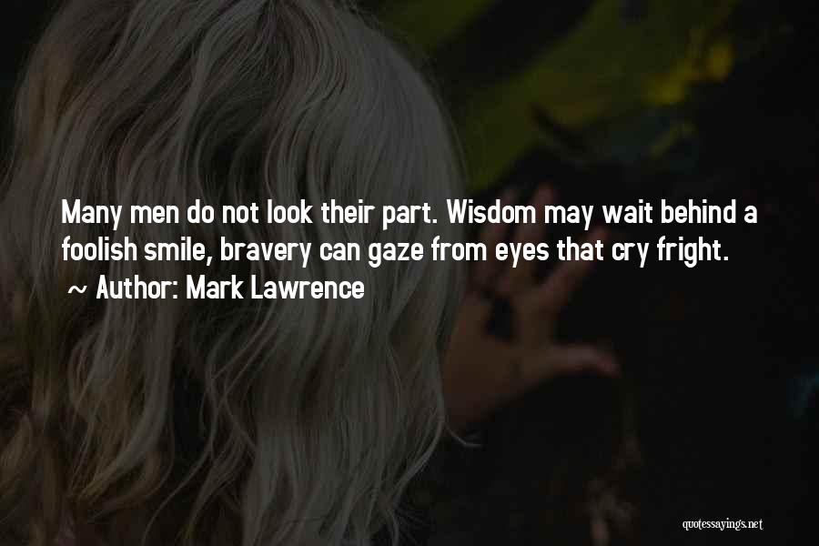 Look Behind The Smile Quotes By Mark Lawrence